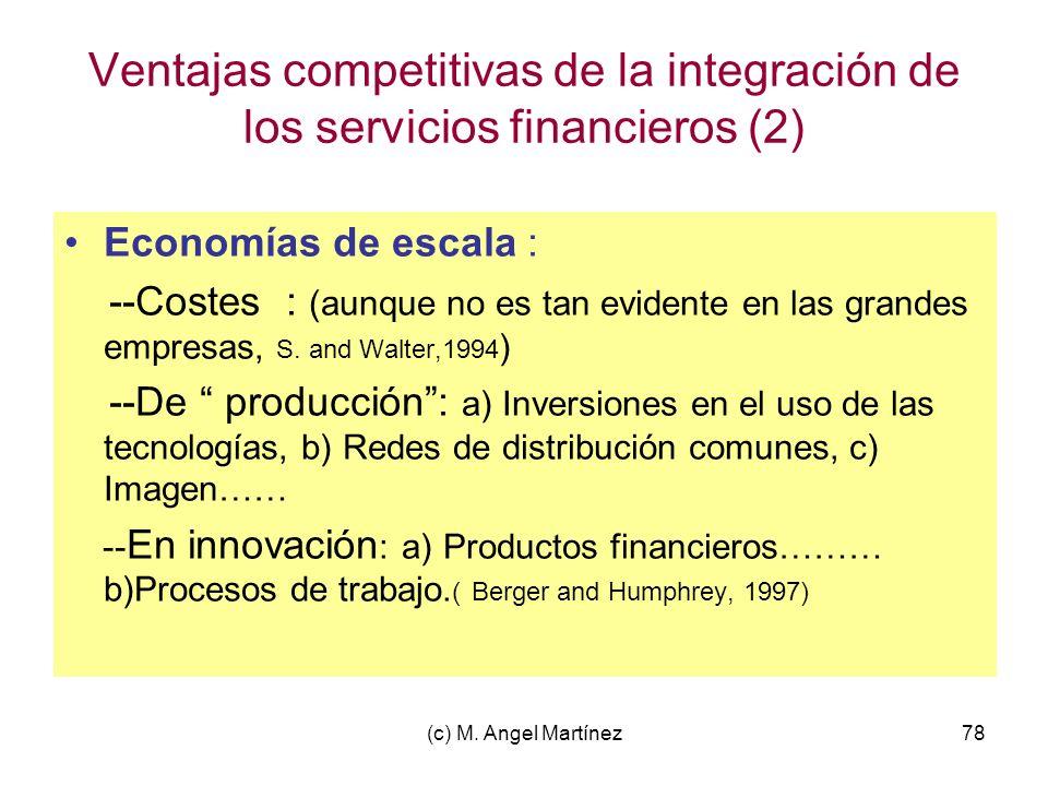 (c) M. Angel Martínez78 Ventajas competitivas de la integración de los servicios financieros (2) Economías de escala : --Costes : (aunque no es tan ev