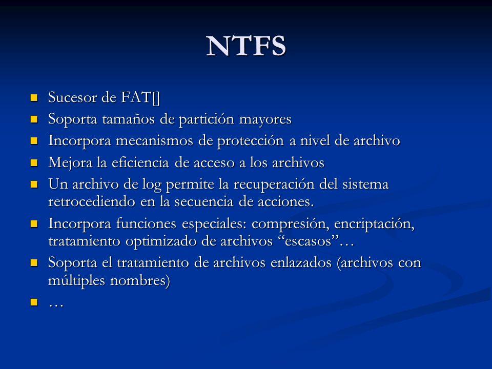 NTFS Sucesor de FAT[] Sucesor de FAT[] Soporta tamaños de partición mayores Soporta tamaños de partición mayores Incorpora mecanismos de protección a