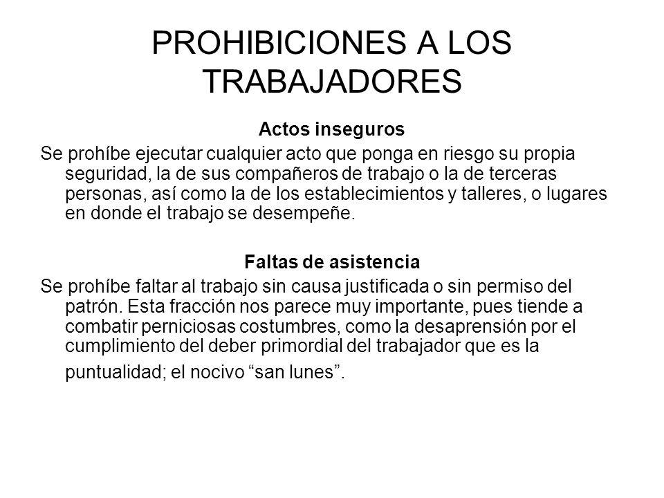 PROHIBICIONES A LOS TRABAJADORES Actos inseguros Se prohíbe ejecutar cualquier acto que ponga en riesgo su propia seguridad, la de sus compañeros de t
