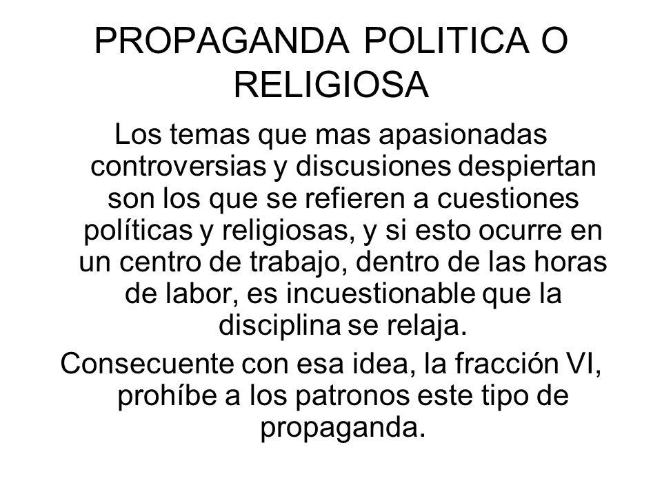 PROPAGANDA POLITICA O RELIGIOSA Los temas que mas apasionadas controversias y discusiones despiertan son los que se refieren a cuestiones políticas y