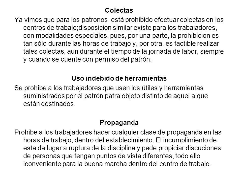 Colectas Ya vimos que para los patronos está prohibido efectuar colectas en los centros de trabajo;disposicion similar existe para los trabajadores, c