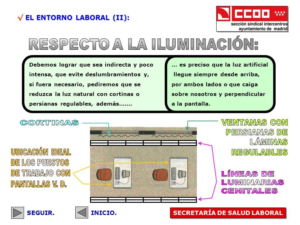 EL ENTORNO LABORAL (I): EL ENTORNO LABORAL (I): SEGUIR. Conseguir un confortable ambiente de trabajo, solicitando los ajustes necesarios de los sistem