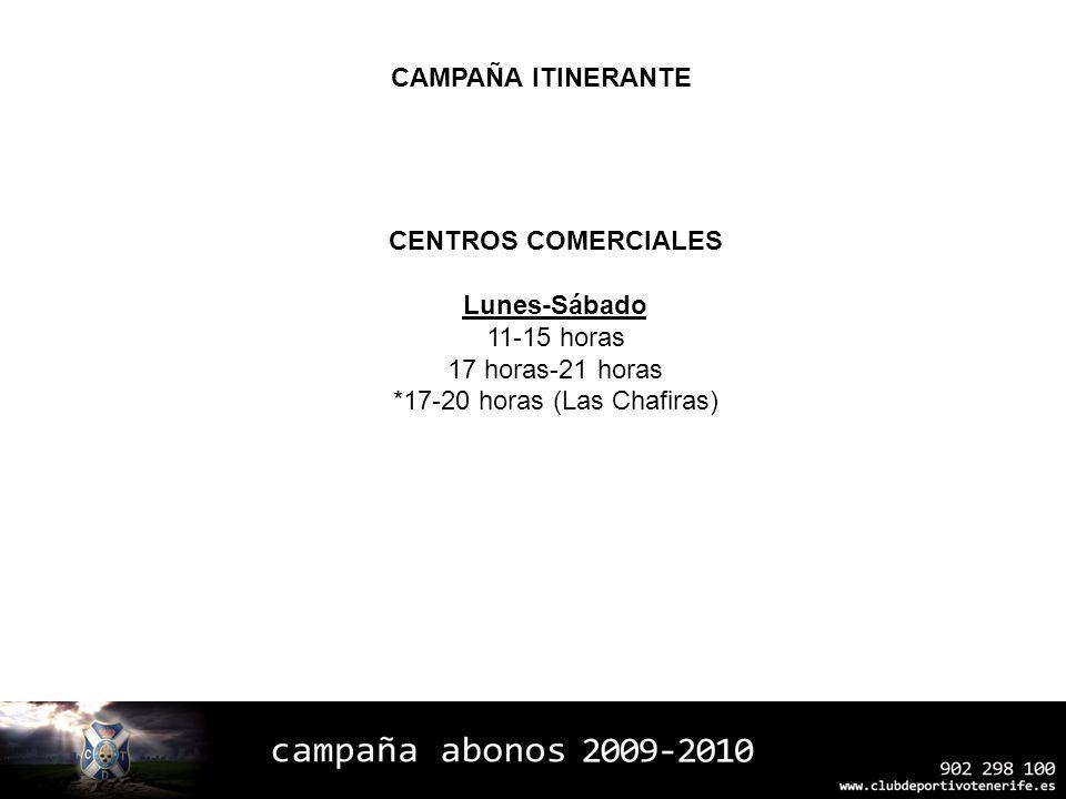 CENTROS COMERCIALES Lunes-Sábado 11-15 horas 17 horas-21 horas *17-20 horas (Las Chafiras) CAMPAÑA ITINERANTE