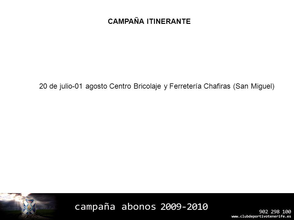 20 de julio-01 agosto Centro Bricolaje y Ferretería Chafiras (San Miguel) CAMPAÑA ITINERANTE