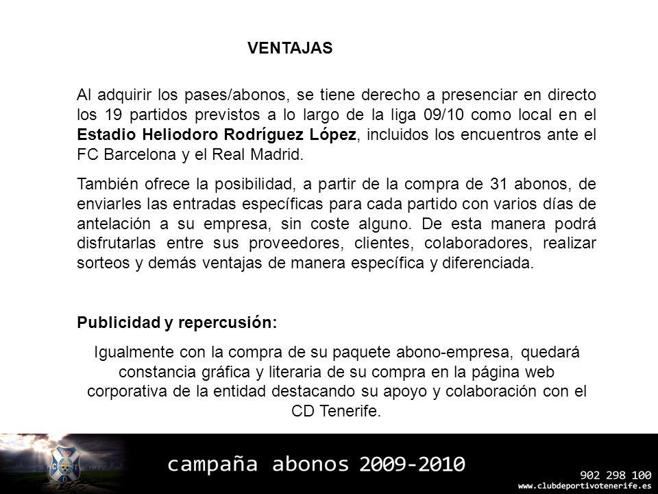 VENTAJAS Al adquirir los pases/abonos, se tiene derecho a presenciar en directo los 19 partidos previstos a lo largo de la liga 09/10 como local en el