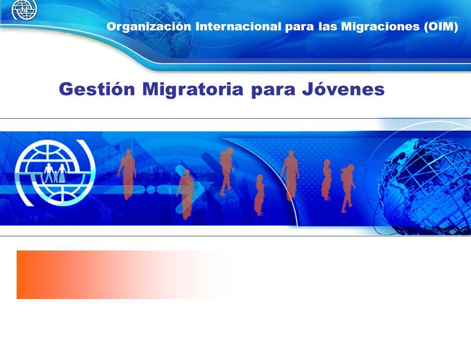 1 Organización Internacional para las Migraciones (OIM) Gestión Migratoria para Jóvenes
