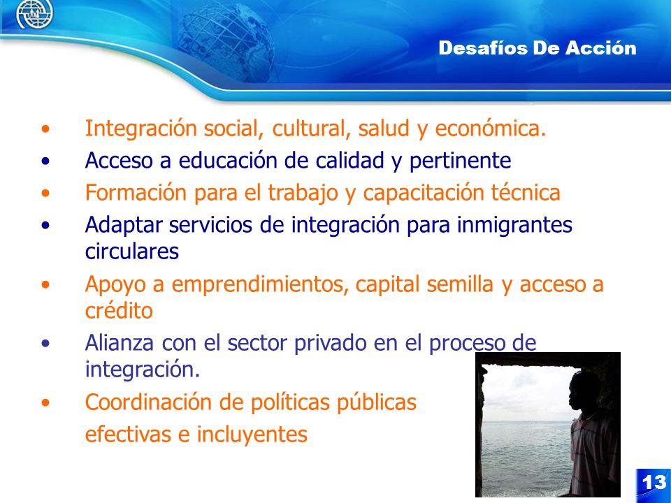 13 Desafíos De Acción Integración social, cultural, salud y económica. Acceso a educación de calidad y pertinente Formación para el trabajo y capacita