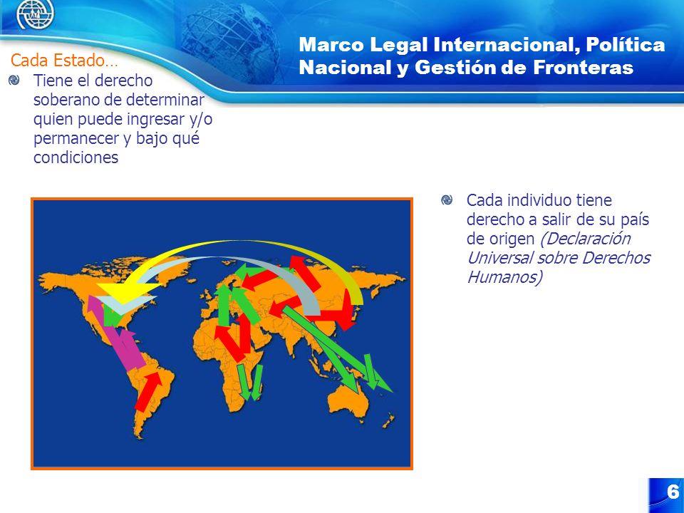 6 Marco Legal Internacional, Política Nacional y Gestión de Fronteras Tiene el derecho soberano de determinar quien puede ingresar y/o permanecer y ba