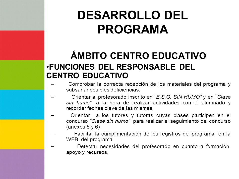 DESARROLLO DEL PROGRAMA ÁMBITO CENTRO EDUCATIVO FUNCIONES DEL RESPONSABLE DEL CENTRO EDUCATIVO – Comprobar la correcta recepción de los materiales del