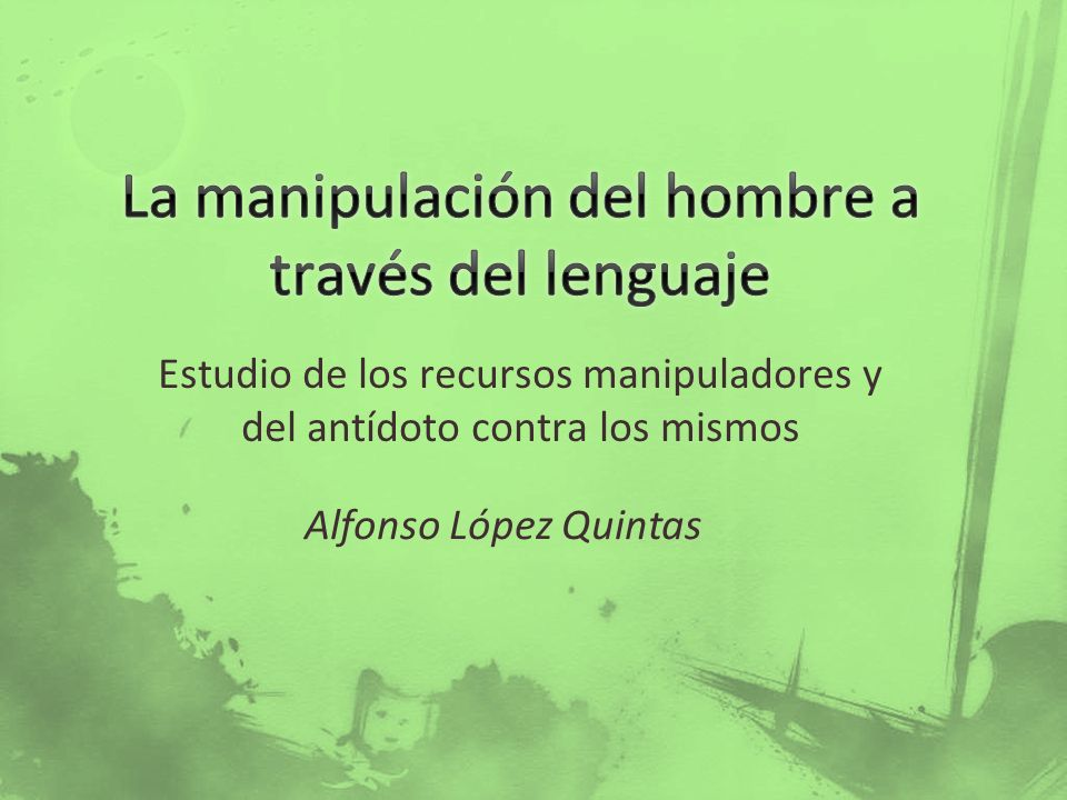 Estudio de los recursos manipuladores y del antídoto contra los mismos Alfonso López Quintas
