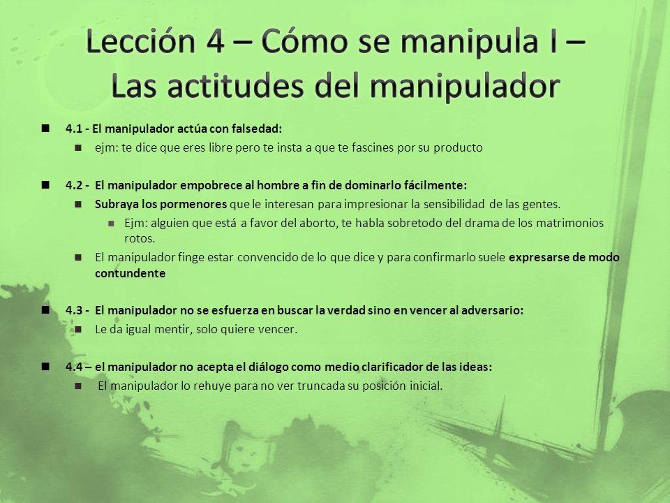 4.1 - El manipulador actúa con falsedad: ejm: te dice que eres libre pero te insta a que te fascines por su producto 4.2 - El manipulador empobrece al