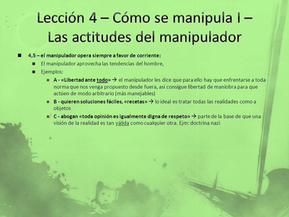 4,5 – el manipulador opera siempre a favor de corriente: El manipulador aprovecha las tendencias del hombre, Ejemplos: A - «Libertad ante todo» el man