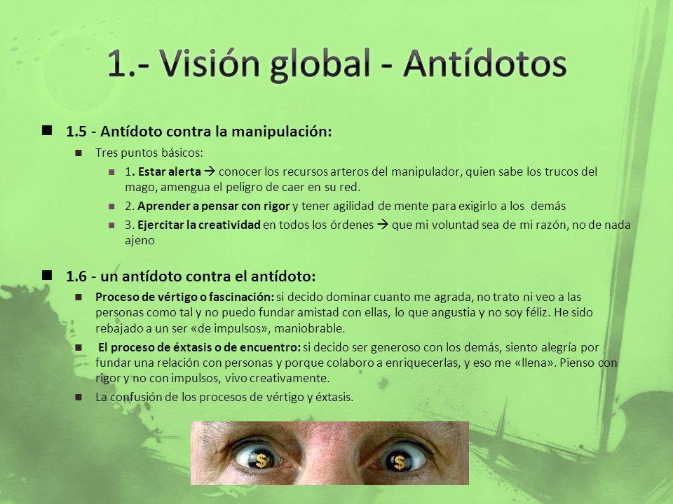 1.5 - Antídoto contra la manipulación: Tres puntos básicos: 1. Estar alerta conocer los recursos arteros del manipulador, quien sabe los trucos del ma