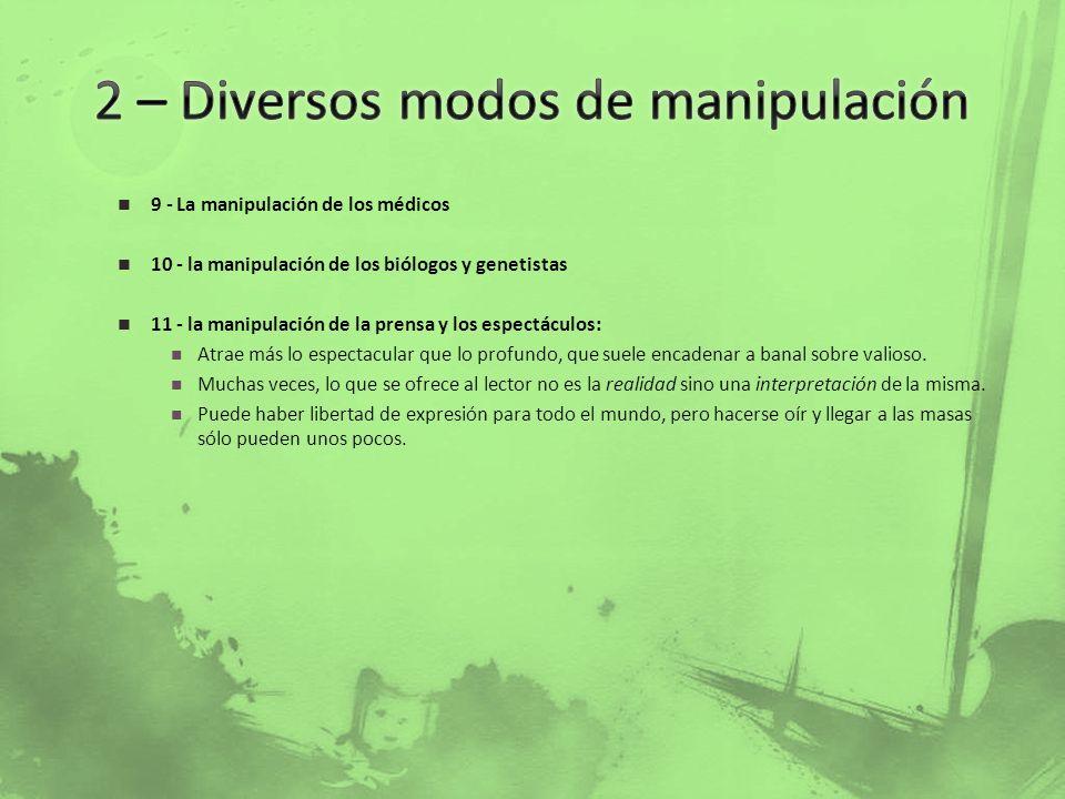 9 - La manipulación de los médicos 10 - la manipulación de los biólogos y genetistas 11 - la manipulación de la prensa y los espectáculos: Atrae más l