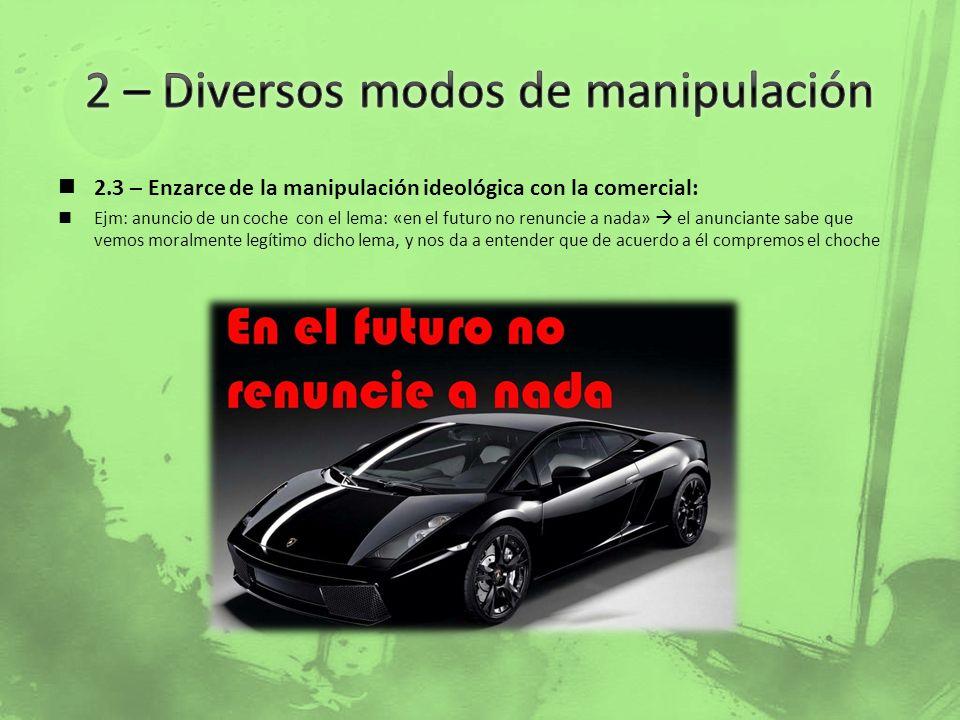 2.3 – Enzarce de la manipulación ideológica con la comercial: Ejm: anuncio de un coche con el lema: «en el futuro no renuncie a nada» el anunciante sa