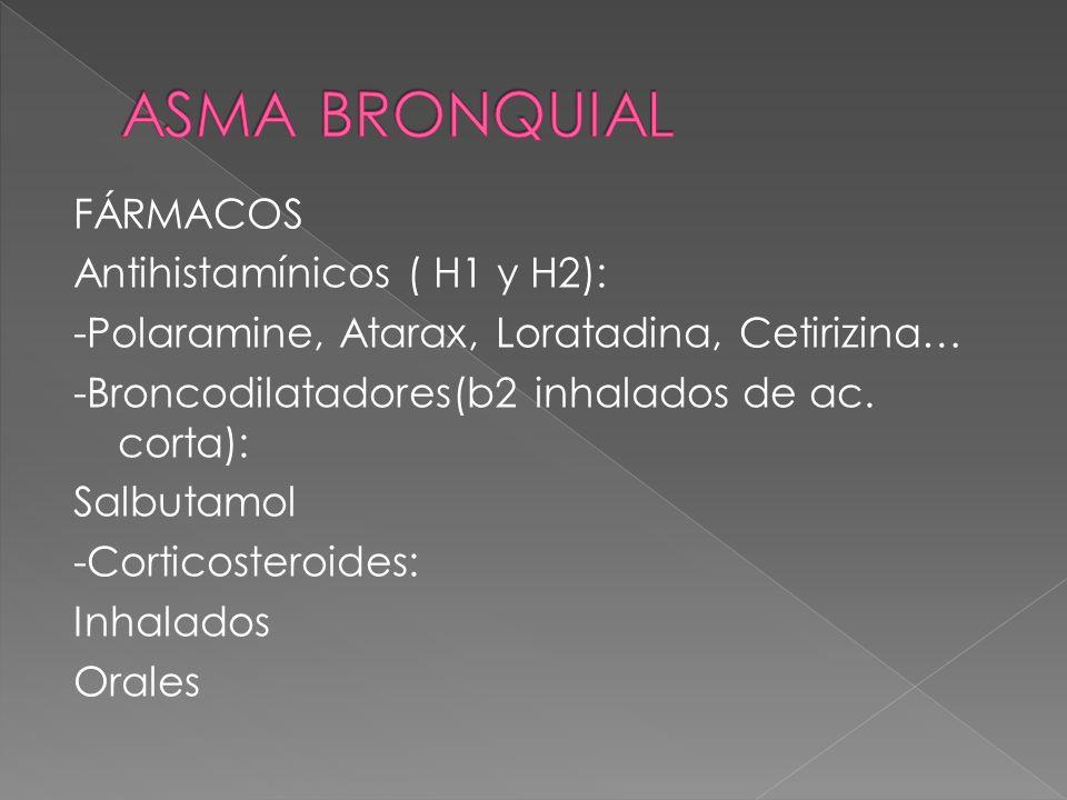 FÁRMACOS Antihistamínicos ( H1 y H2): -Polaramine, Atarax, Loratadina, Cetirizina… -Broncodilatadores(b2 inhalados de ac. corta): Salbutamol -Corticos