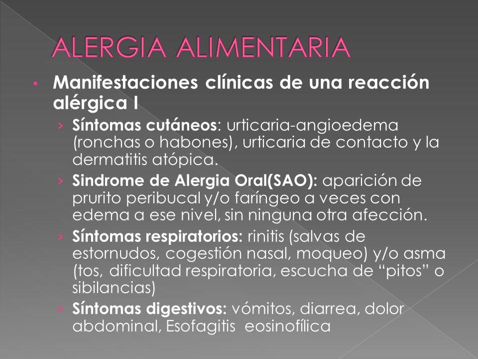 Manifestaciones clínicas de una reacción alérgica I Síntomas cutáneos : urticaria-angioedema (ronchas o habones), urticaria de contacto y la dermatiti
