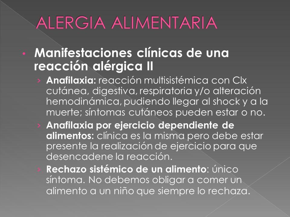 Manifestaciones clínicas de una reacción alérgica II Anafilaxia: reacción multisistémica con Clx cutánea, digestiva, respiratoria y/o alteración hemod