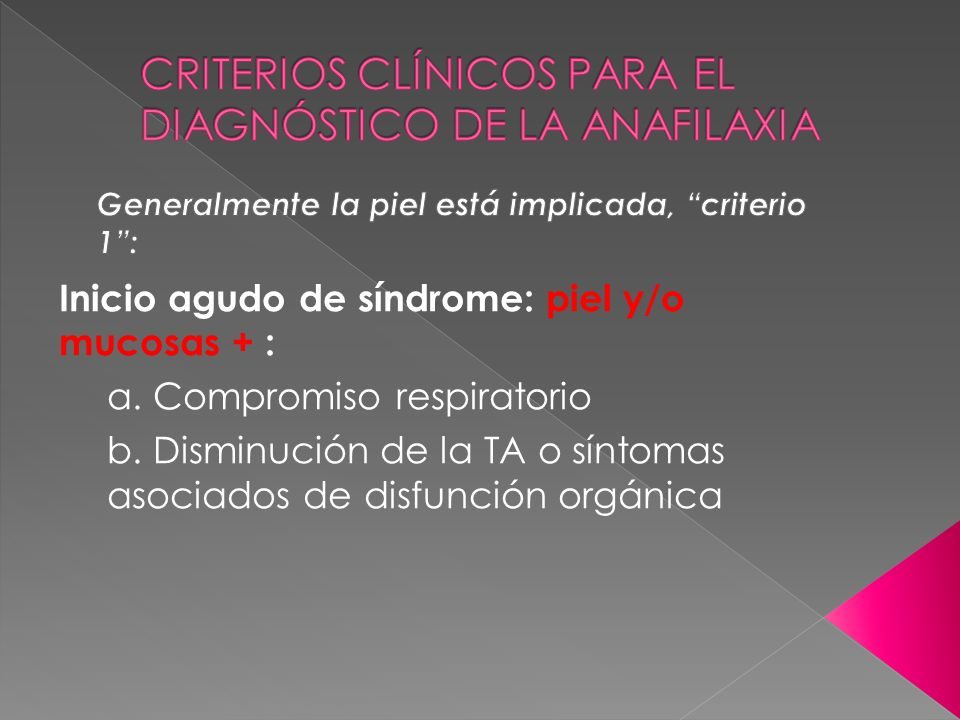 Inicio agudo de síndrome: piel y/o mucosas + : a. Compromiso respiratorio b. Disminución de la TA o síntomas asociados de disfunción orgánica