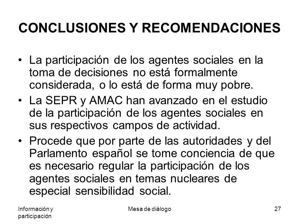 Información y participación Mesa de diálogo27 CONCLUSIONES Y RECOMENDACIONES La participación de los agentes sociales en la toma de decisiones no está formalmente considerada, o lo está de forma muy pobre.