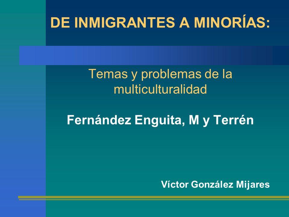 DE INMIGRANTES A MINORÍAS: Temas y problemas de la multiculturalidad Fernández Enguita, M y Terrén Víctor González Mijares