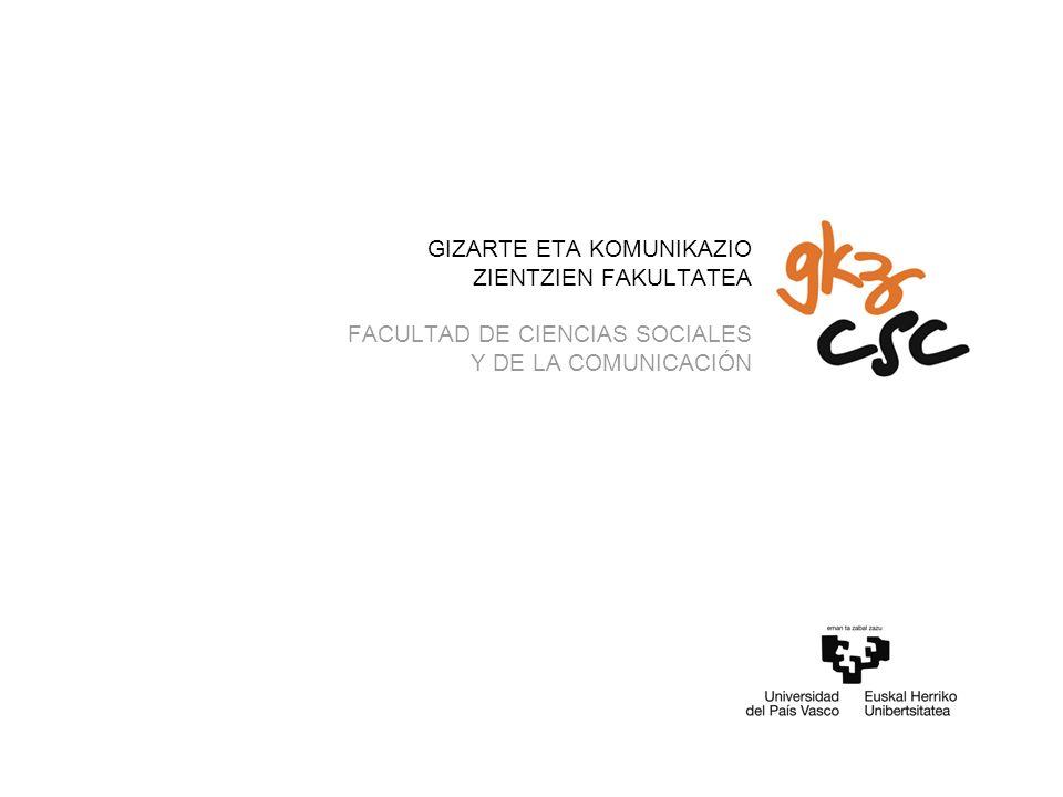 GIZARTE ETA KOMUNIKAZIO ZIENTZIEN FAKULTATEA FACULTAD DE CIENCIAS SOCIALES Y DE LA COMUNICACIÓN