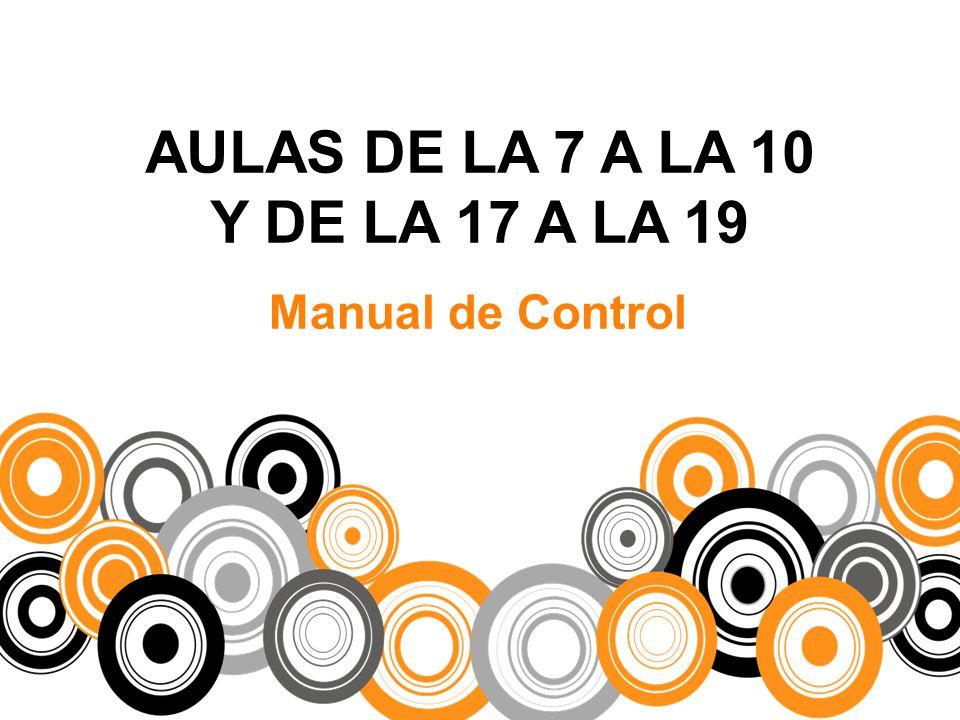 AULAS DE LA 7 A LA 10 Y DE LA 17 A LA 19 Manual de Control