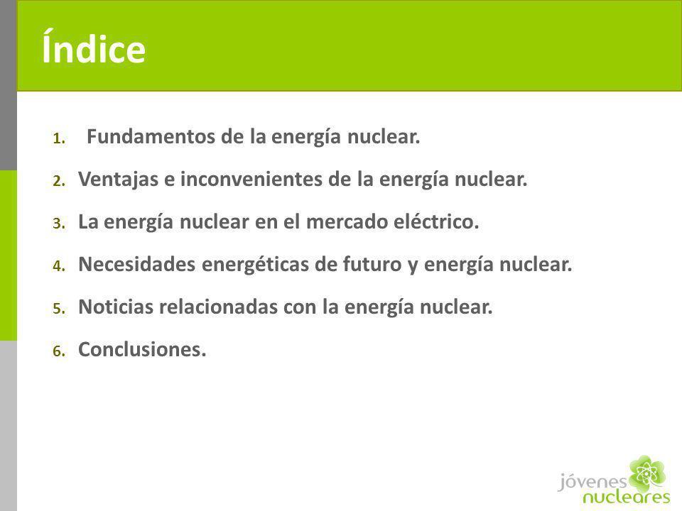 Índice 1. Fundamentos de la energía nuclear. 2. Ventajas e inconvenientes de la energía nuclear. 3. La energía nuclear en el mercado eléctrico. 4. Nec
