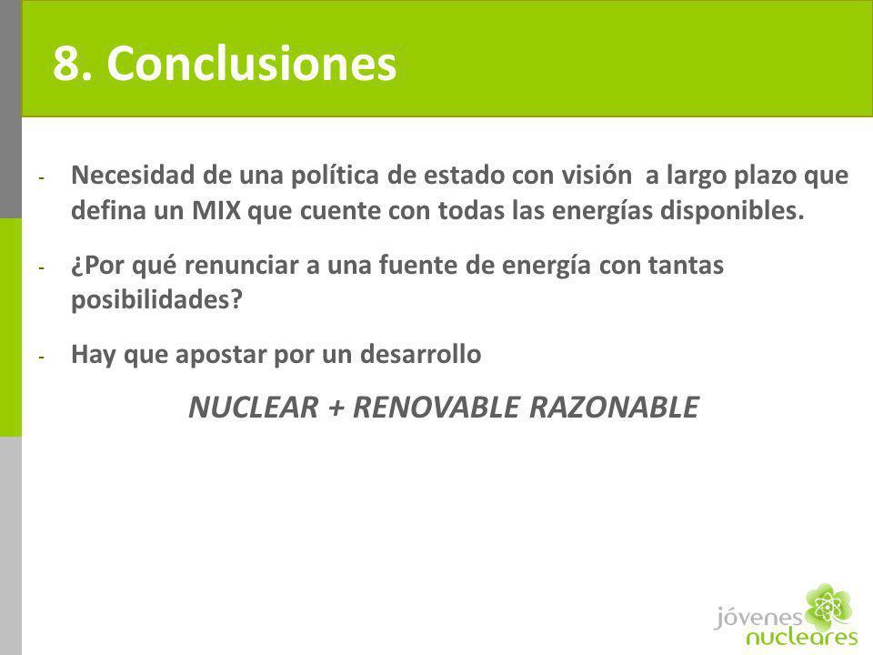 8. Conclusiones - Necesidad de una política de estado con visión a largo plazo que defina un MIX que cuente con todas las energías disponibles. - ¿Por