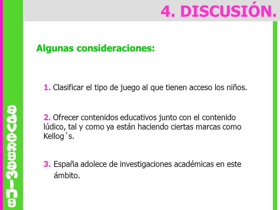 Algunas consideraciones: 1. Clasificar el tipo de juego al que tienen acceso los niños. 4. DISCUSIÓN. 3. España adolece de investigaciones académicas