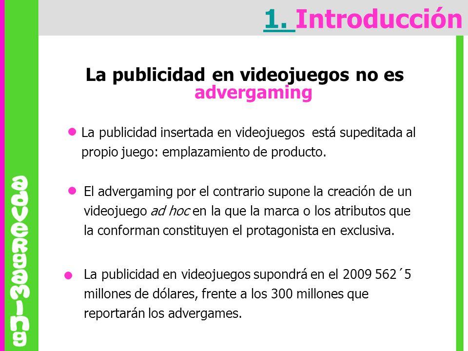 La publicidad en videojuegos no es advergaming 1. 1. Introducción La publicidad insertada en videojuegos está supeditada al propio juego: emplazamient