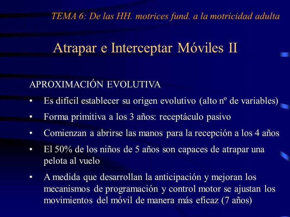 Atrapar e Interceptar Móviles II TEMA 6: De las HH. motrices fund. a la motricidad adulta APROXIMACIÓN EVOLUTIVA Es difícil establecer su origen evolu