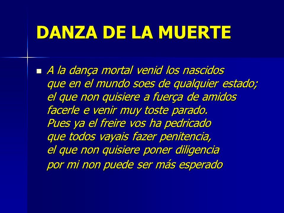 DANZA DE LA MUERTE A la dança mortal venid los nascidos que en el mundo soes de qualquier estado; el que non quisiere a fuerça de amidos facerle e ven