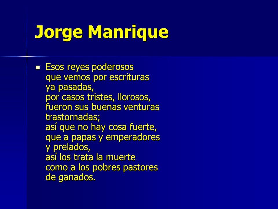 Jorge Manrique Esos reyes poderosos que vemos por escrituras ya pasadas, por casos tristes, llorosos, fueron sus buenas venturas trastornadas; así que