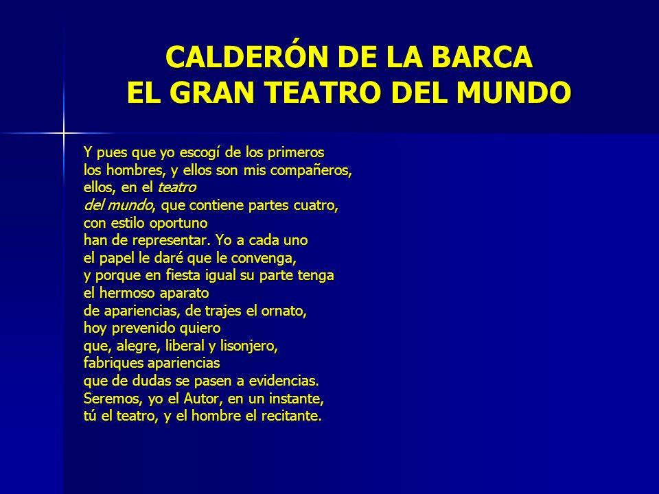 CALDERÓN DE LA BARCA EL GRAN TEATRO DEL MUNDO Y pues que yo escogí de los primeros los hombres, y ellos son mis compañeros, ellos, en el teatro del mu