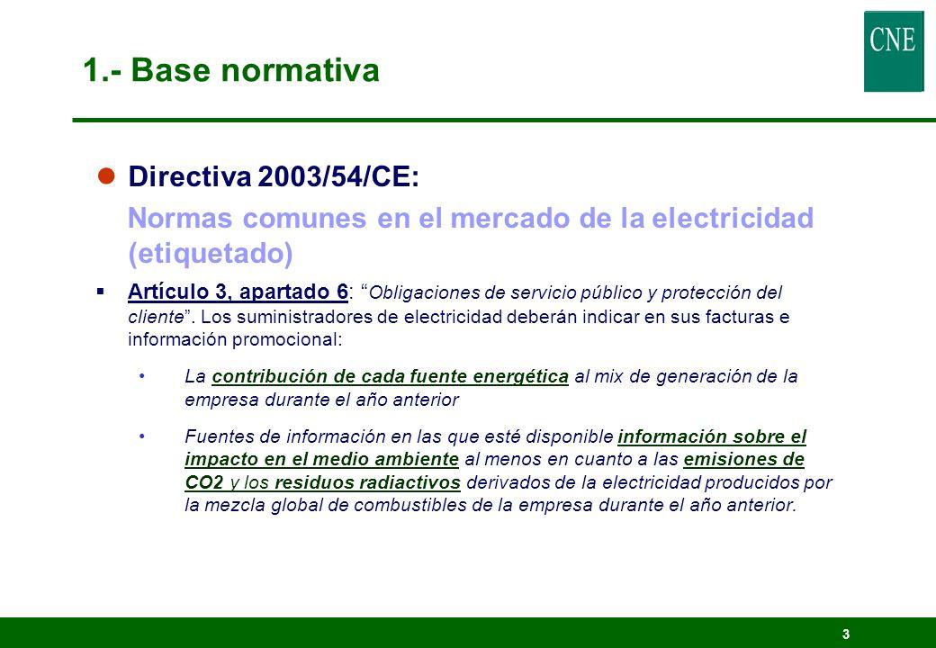 3 lDirectiva 2003/54/CE: Normas comunes en el mercado de la electricidad (etiquetado) Artículo 3, apartado 6: Obligaciones de servicio público y prote