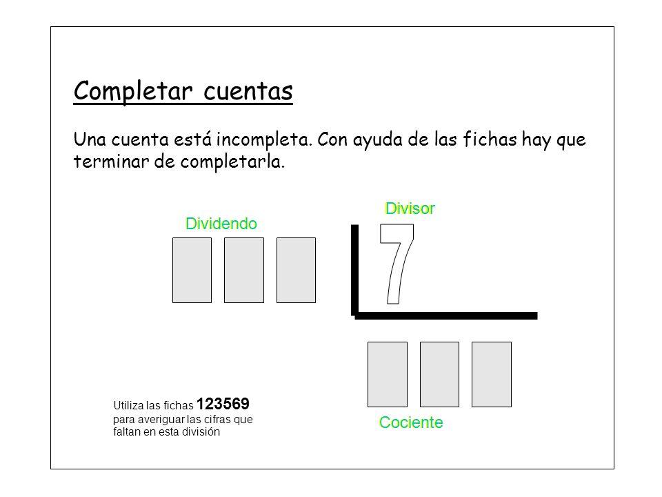 Completar cuentas Una cuenta está incompleta. Con ayuda de las fichas hay que terminar de completarla. Dividendo Divisor Cociente Utiliza las fichas 1