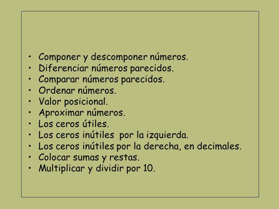 Componer y descomponer números. Diferenciar números parecidos. Comparar números parecidos. Ordenar números. Valor posicional. Aproximar números. Los c