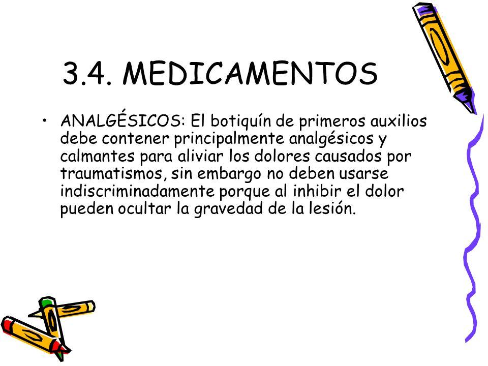 3.4. MEDICAMENTOS ANALGÉSICOS: El botiquín de primeros auxilios debe contener principalmente analgésicos y calmantes para aliviar los dolores causados