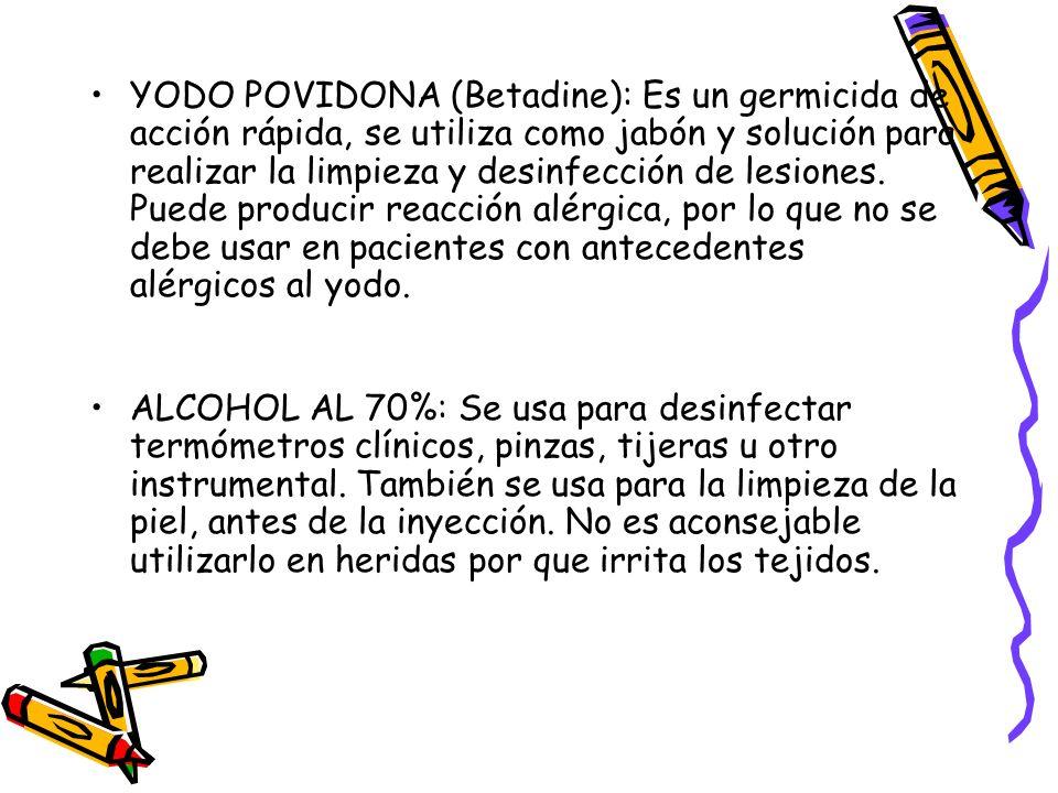 YODO POVIDONA (Betadine): Es un germicida de acción rápida, se utiliza como jabón y solución para realizar la limpieza y desinfección de lesiones. Pue