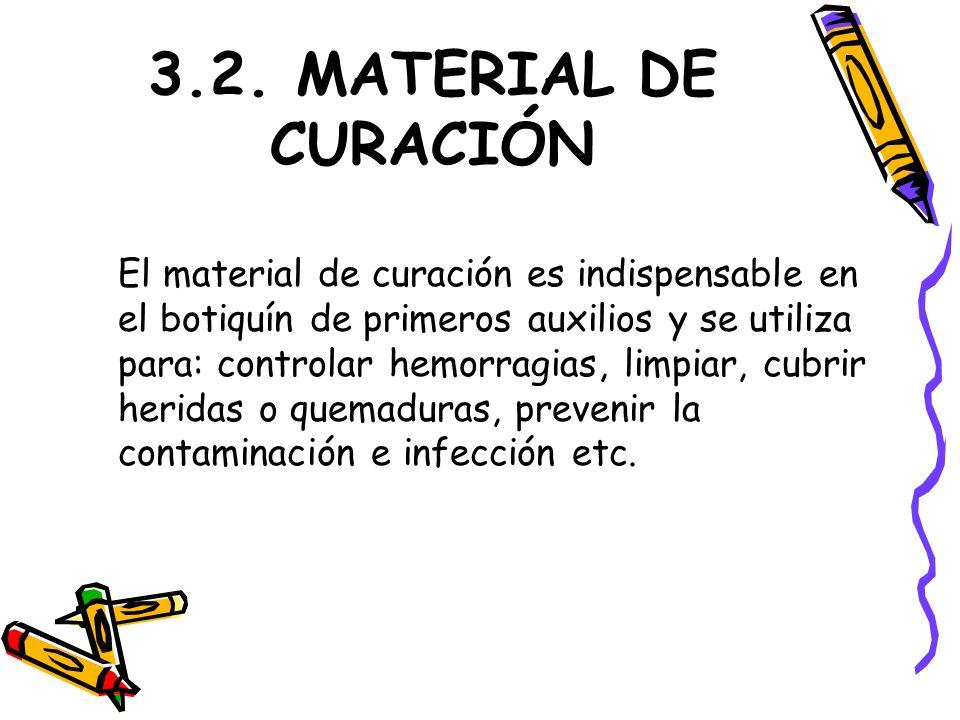 3.2. MATERIAL DE CURACIÓN El material de curación es indispensable en el botiquín de primeros auxilios y se utiliza para: controlar hemorragias, limpi