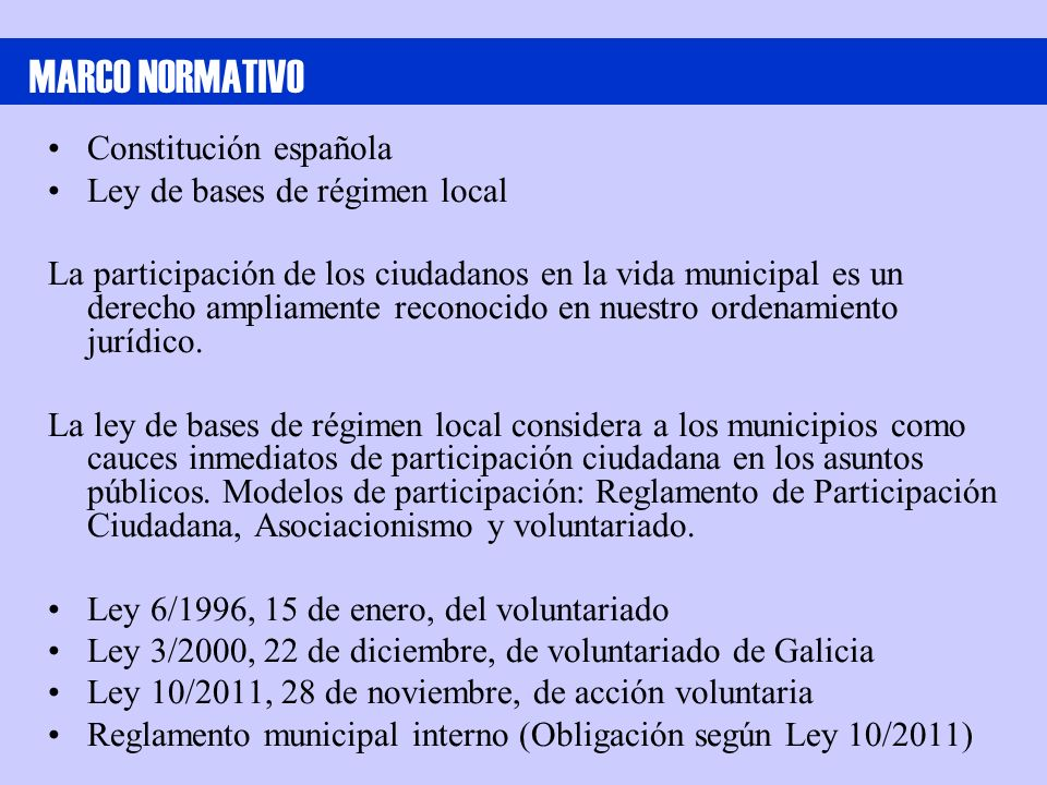 Constitución española Ley de bases de régimen local La participación de los ciudadanos en la vida municipal es un derecho ampliamente reconocido en nu