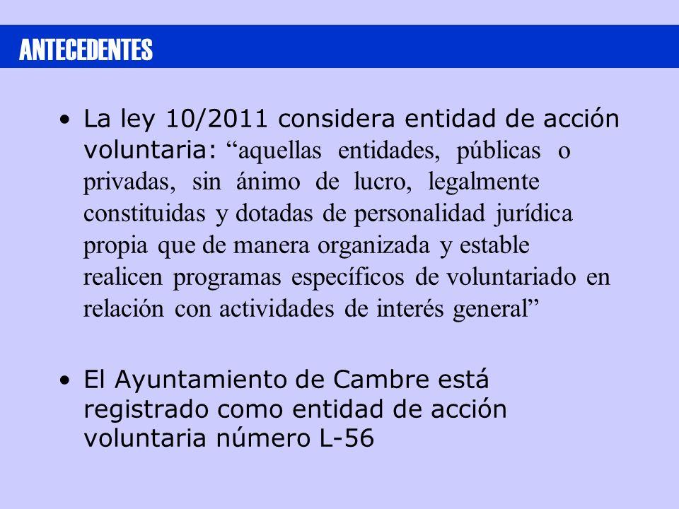 La ley 10/2011 considera entidad de acción voluntaria: aquellas entidades, públicas o privadas, sin ánimo de lucro, legalmente constituidas y dotadas