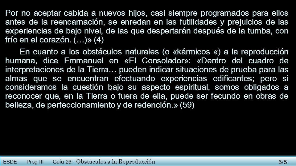 ESDE Prog III Guía 26: Obstáculos a la Reproducción Por no aceptar cabida a nuevos hijos, casi siempre programados para ellos antes de la reencarnació