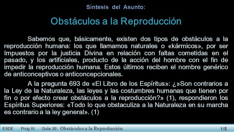 ESDE Prog III Guía 26: Obstáculos a la Reproducción Nos dice Joana de Angelis: (…) Alegatos solemnes que merecen consideración, han sido registrados para justificar la planificación familiar a través del uso de anticonceptivos de diferentes tipos.