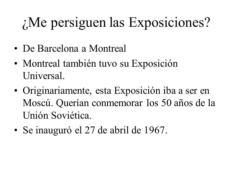 ¿Me persiguen las Exposiciones? De Barcelona a Montreal Montreal también tuvo su Exposición Universal. Originariamente, esta Exposición iba a ser en M