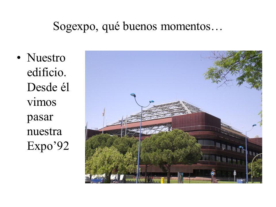 Sogexpo, qué buenos momentos… Nuestro edificio. Desde él vimos pasar nuestra Expo92