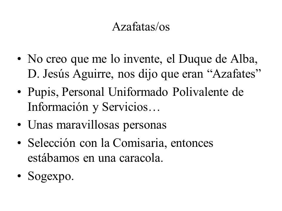 Azafatas/os No creo que me lo invente, el Duque de Alba, D. Jesús Aguirre, nos dijo que eran Azafates Pupis, Personal Uniformado Polivalente de Inform