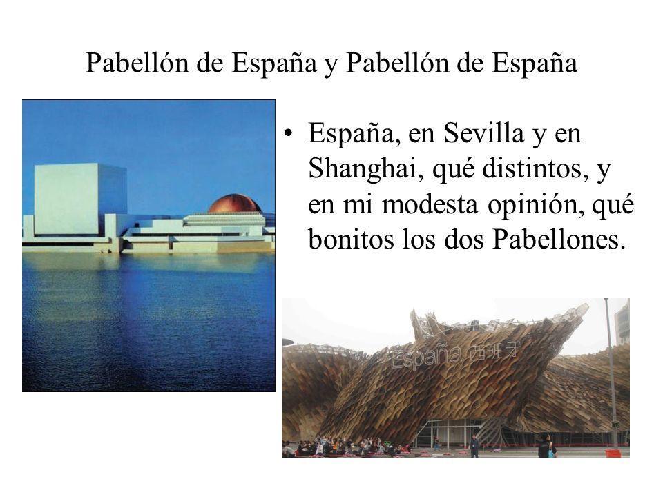 Pabellón de España y Pabellón de España España, en Sevilla y en Shanghai, qué distintos, y en mi modesta opinión, qué bonitos los dos Pabellones.