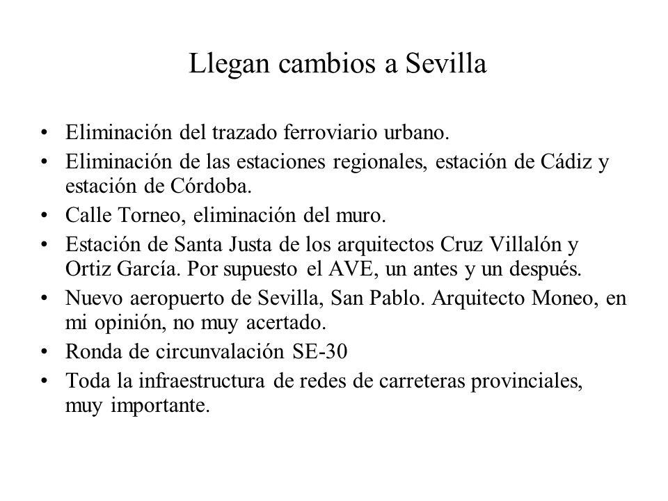Llegan cambios a Sevilla Eliminación del trazado ferroviario urbano. Eliminación de las estaciones regionales, estación de Cádiz y estación de Córdoba